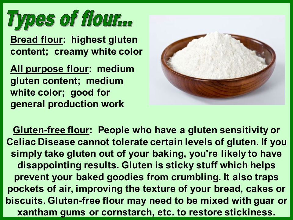 Types of flour... Bread flour: highest gluten content; creamy white color.