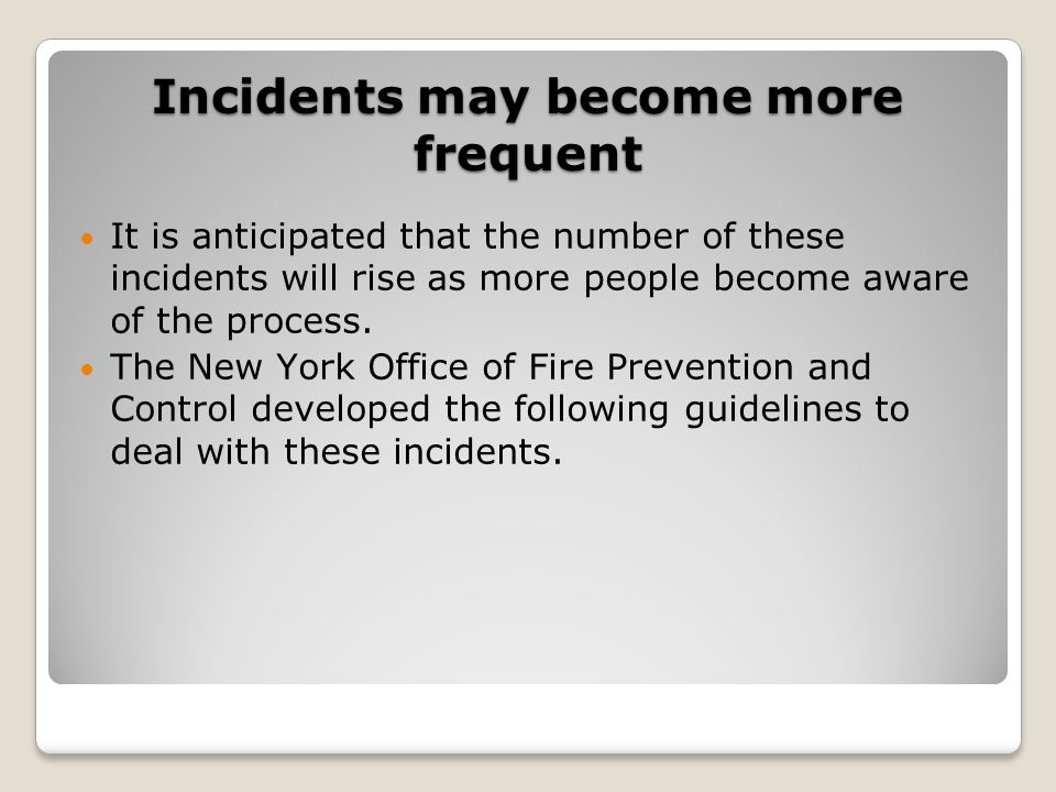 Incidents may become more frequent