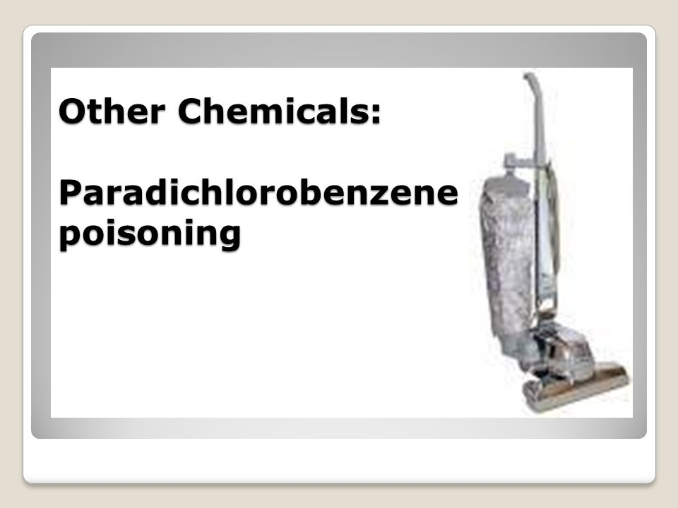 Other Chemicals: Paradichlorobenzene poisoning
