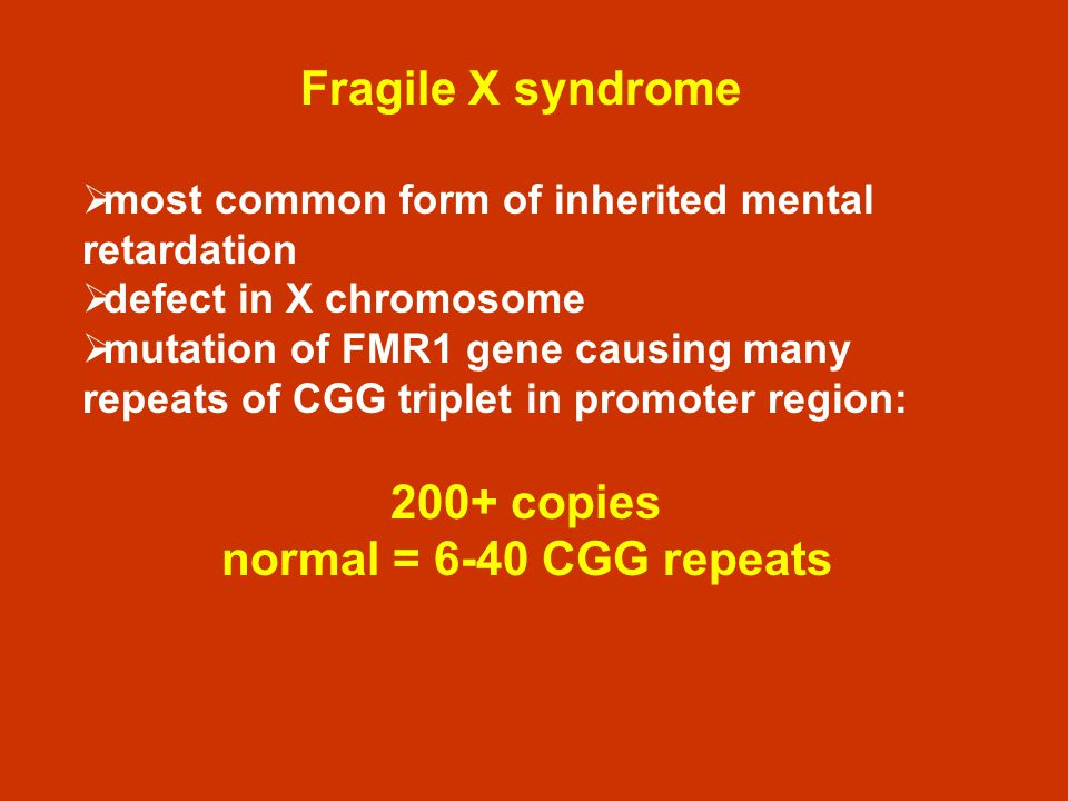 Fragile X syndrome normal = 6-40 CGG repeats