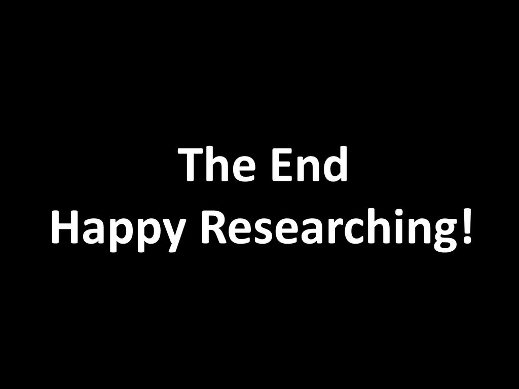 The End Happy Researching!