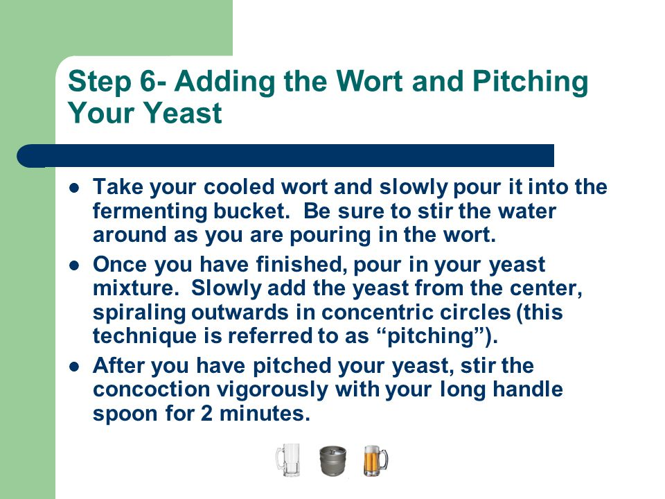 Step 6- Adding the Wort and Pitching Your Yeast