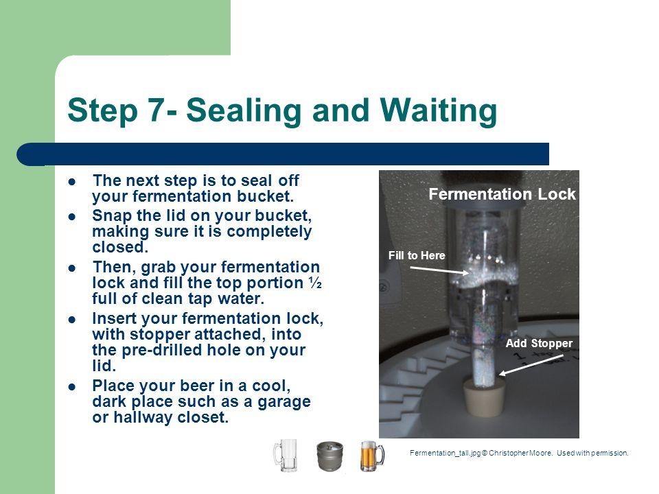 Step 7- Sealing and Waiting