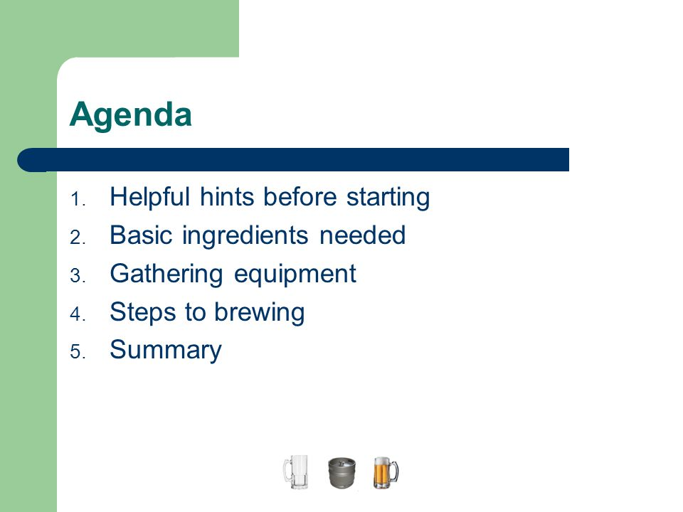 Agenda Helpful hints before starting Basic ingredients needed