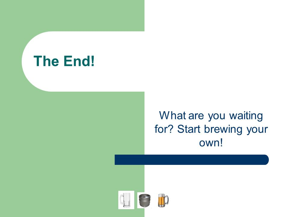 What are you waiting for Start brewing your own!