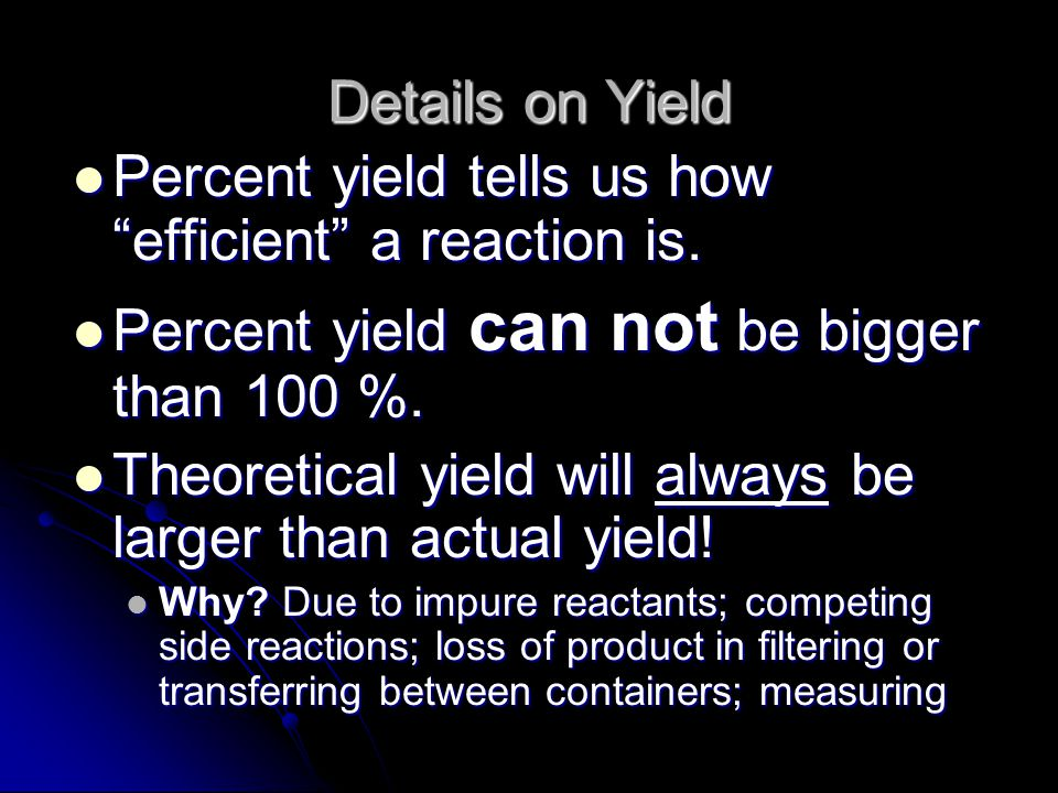 Percent yield tells us how efficient a reaction is.