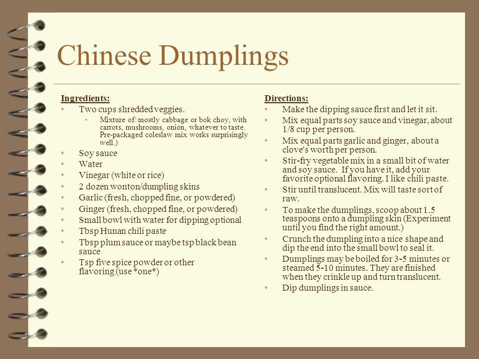 Chinese Dumplings Ingredients: Two cups shredded veggies. Soy sauce