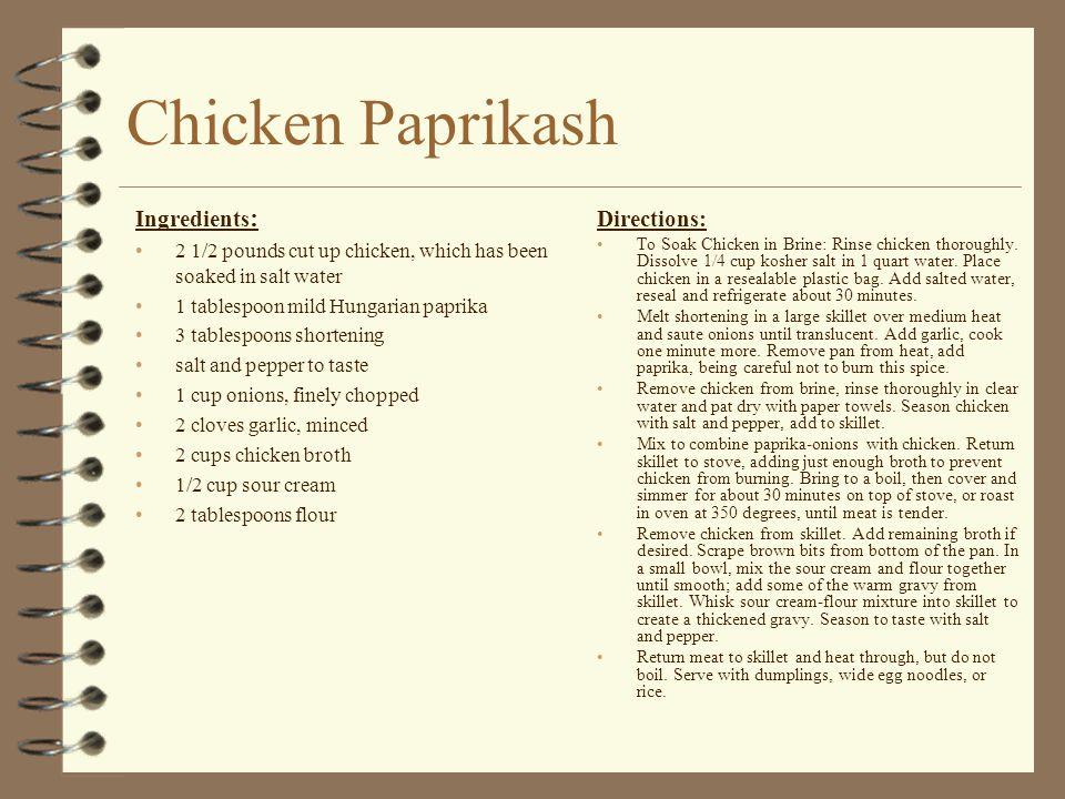 Chicken Paprikash Ingredients: Directions: