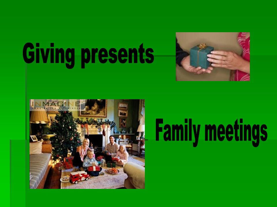 Giving presents Family meetings