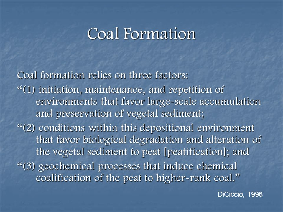 Coal Formation Coal formation relies on three factors: