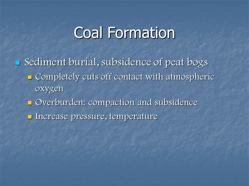 Coal Formation Coal Formation Sediment burial, subsidence of peat bogs