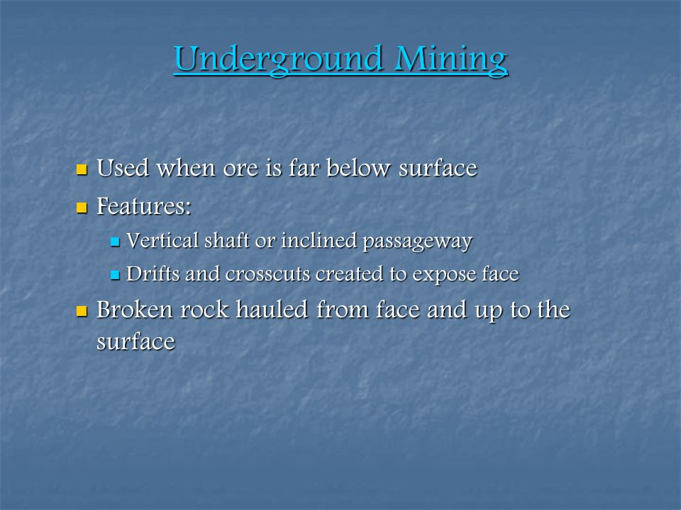 Underground Mining Used when ore is far below surface Features: