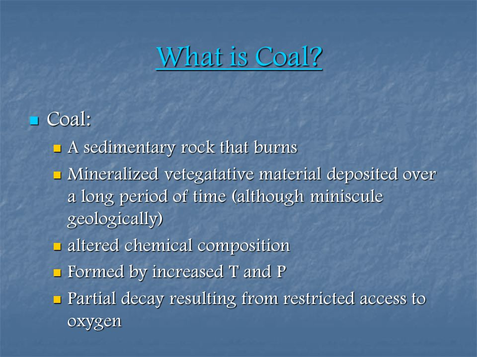 What is Coal Coal: A sedimentary rock that burns