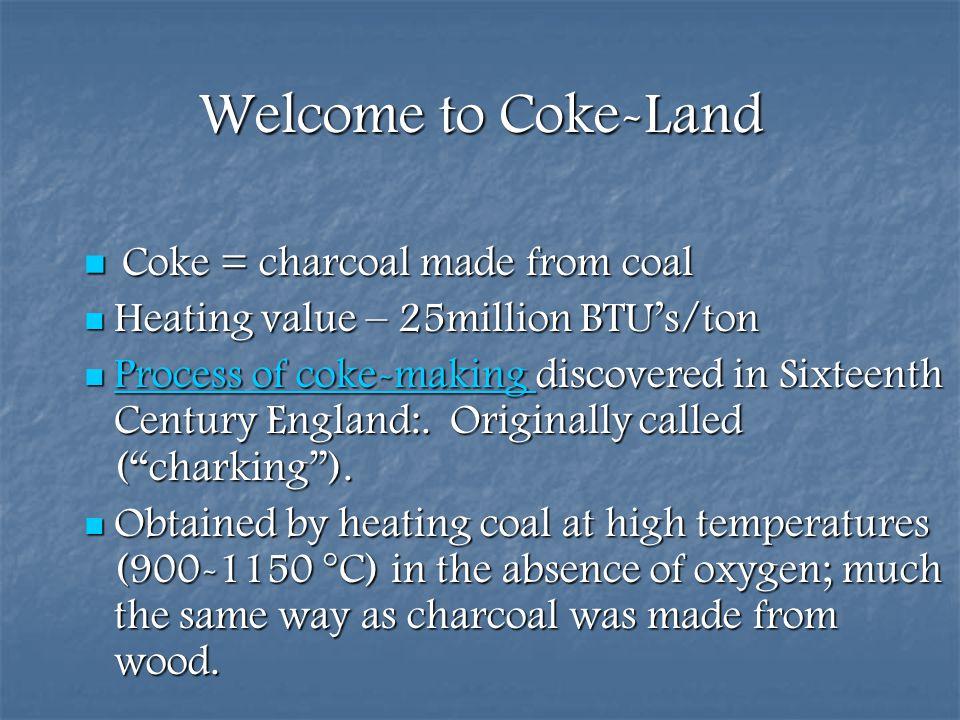 Welcome to Coke-Land Heating value – 25million BTU's/ton