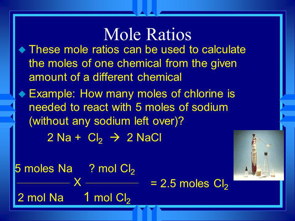 Mole Ratios These mole ratios can be used to calculate the moles of one chemical from the given amount of a different chemical.