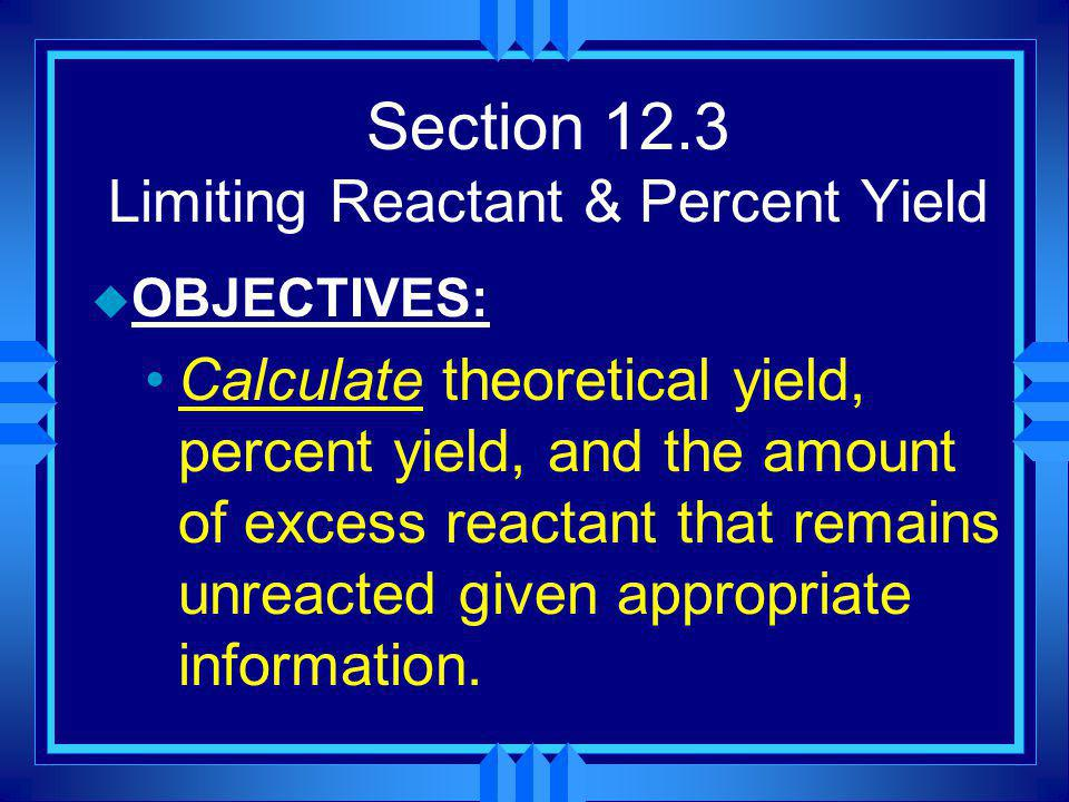 Section 12.3 Limiting Reactant & Percent Yield