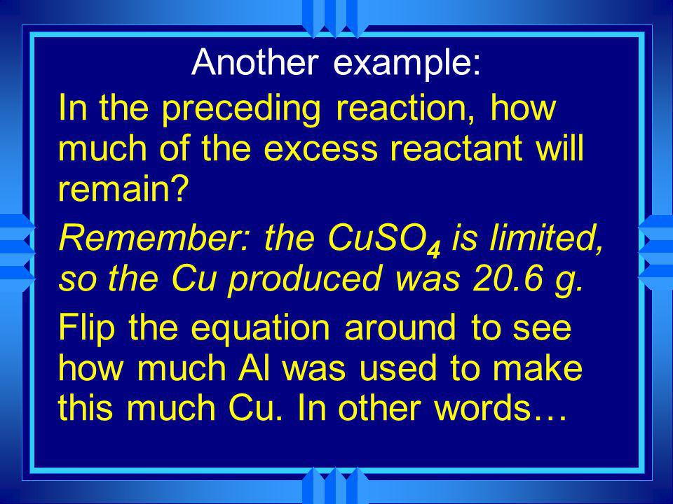 Another example: In the preceding reaction, how much of the excess reactant will remain