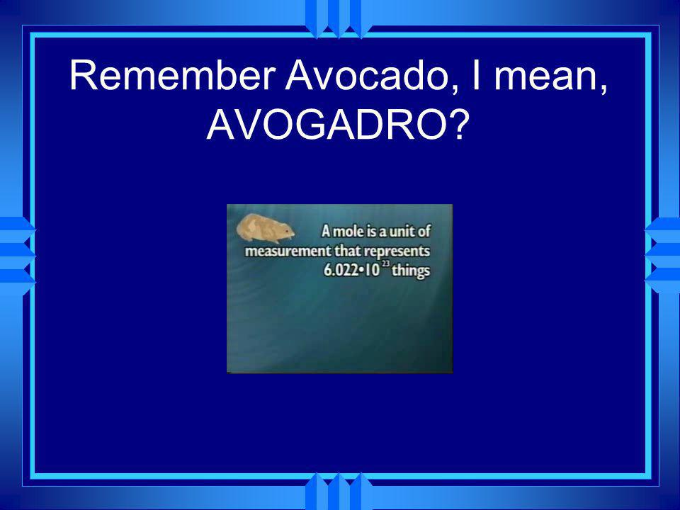 Remember Avocado, I mean, AVOGADRO