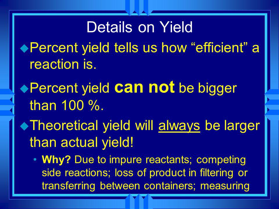 Details on Yield Percent yield tells us how efficient a reaction is.