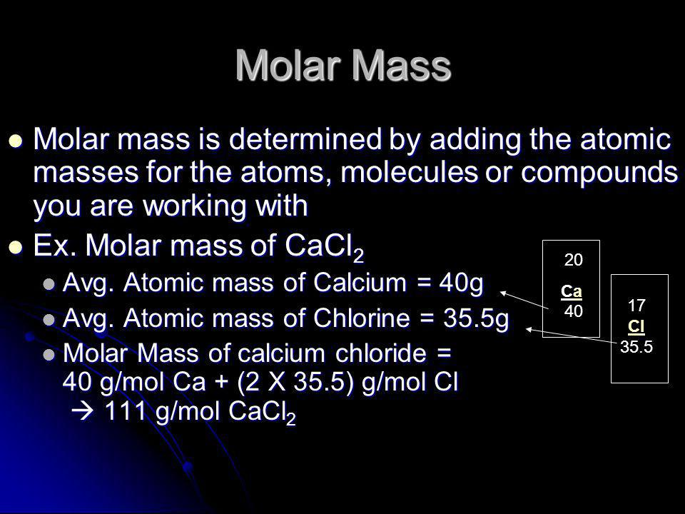 Molar Mass Molar mass is determined by adding the atomic masses for the atoms, molecules or compounds you are working with.
