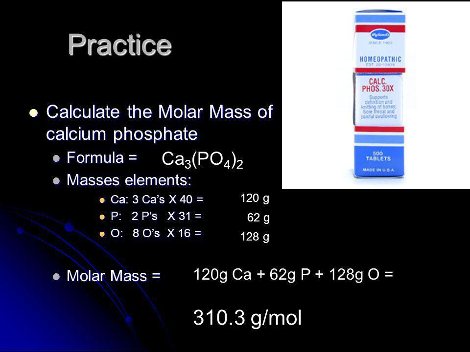 Practice 310.3 g/mol Calculate the Molar Mass of calcium phosphate