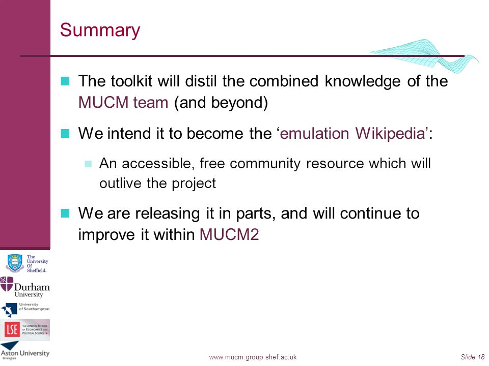 Summary The toolkit will distil the combined knowledge of the MUCM team (and beyond) We intend it to become the 'emulation Wikipedia':