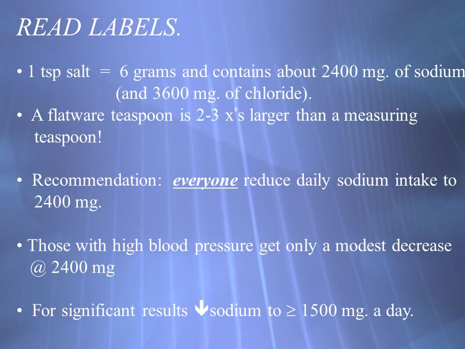 READ LABELS. 1 tsp salt = 6 grams and contains about 2400 mg. of sodium. (and 3600 mg. of chloride).