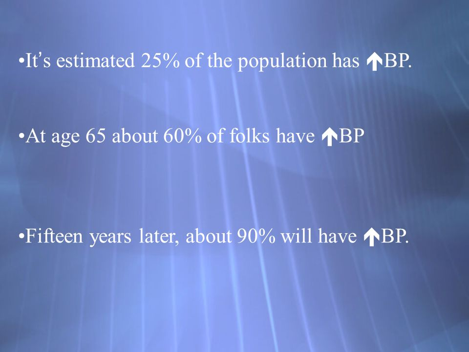 It's estimated 25% of the population has BP.