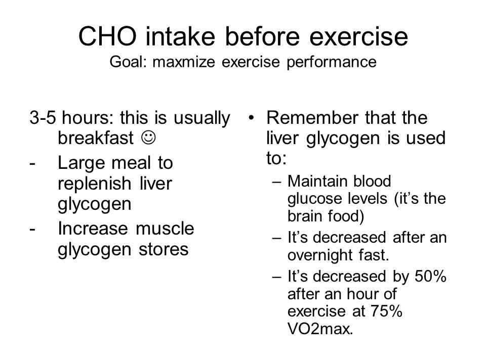 CHO intake before exercise Goal: maxmize exercise performance