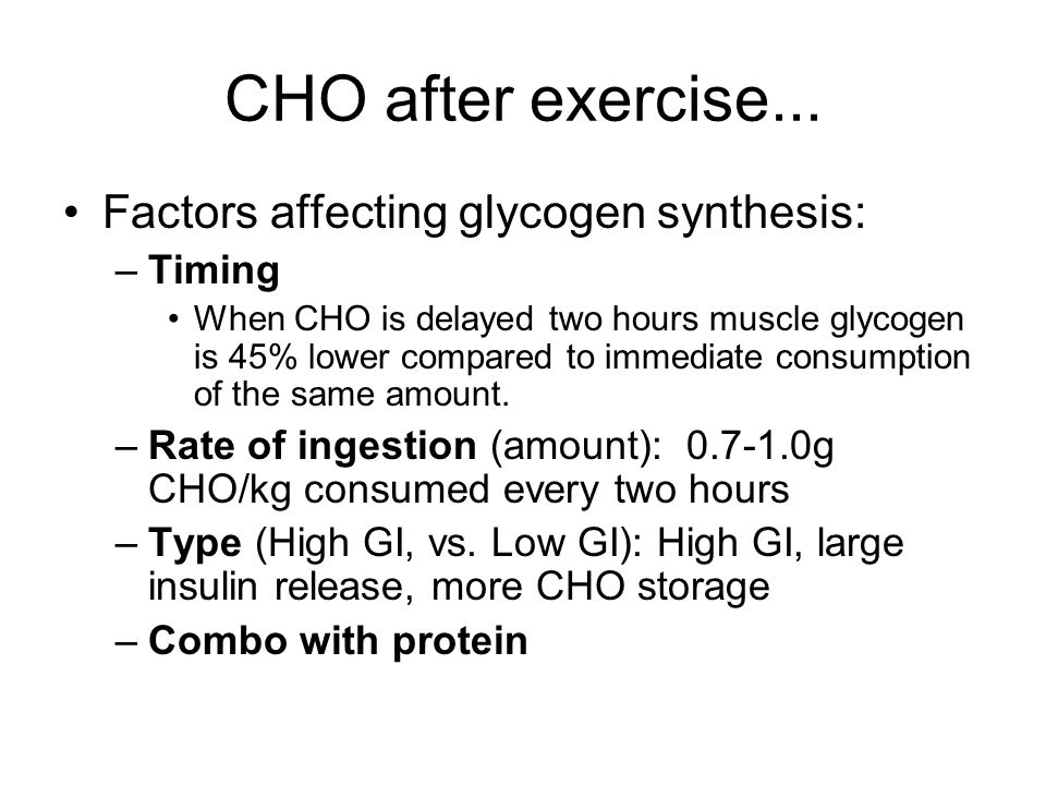 CHO after exercise... Factors affecting glycogen synthesis: Timing