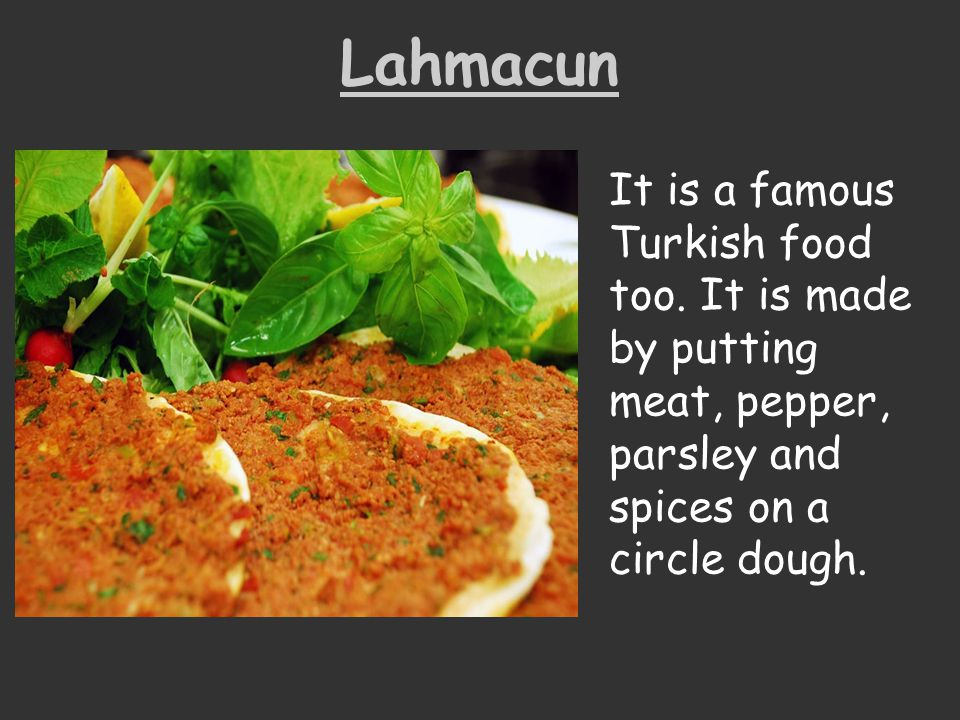 Lahmacun It is a famous Turkish food too.