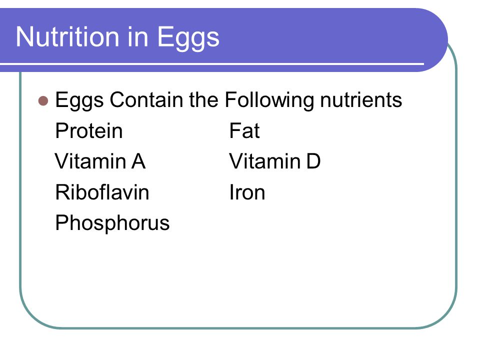 Nutrition in Eggs Eggs Contain the Following nutrients Protein Fat