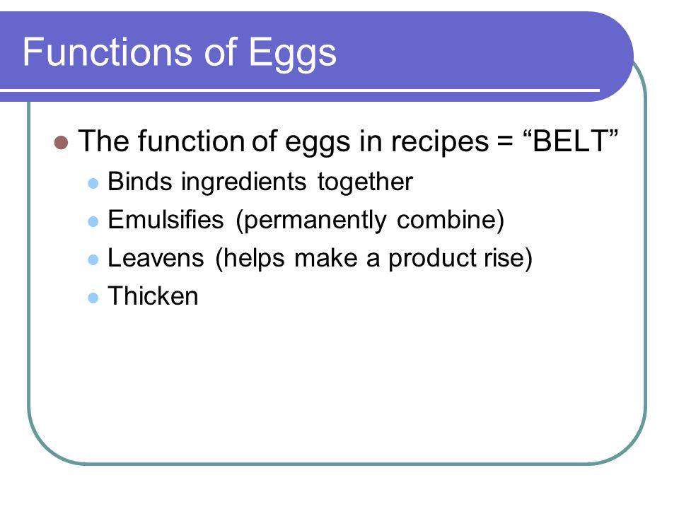 Functions of Eggs The function of eggs in recipes = BELT