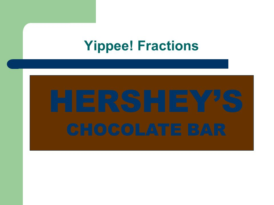 Yippee! Fractions HERSHEY'S CHOCOLATE BAR