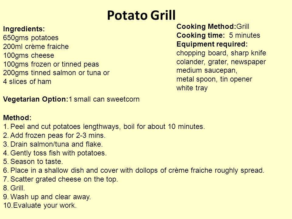 Potato Grill Cooking Method:Grill Ingredients: Cooking time: 5 minutes