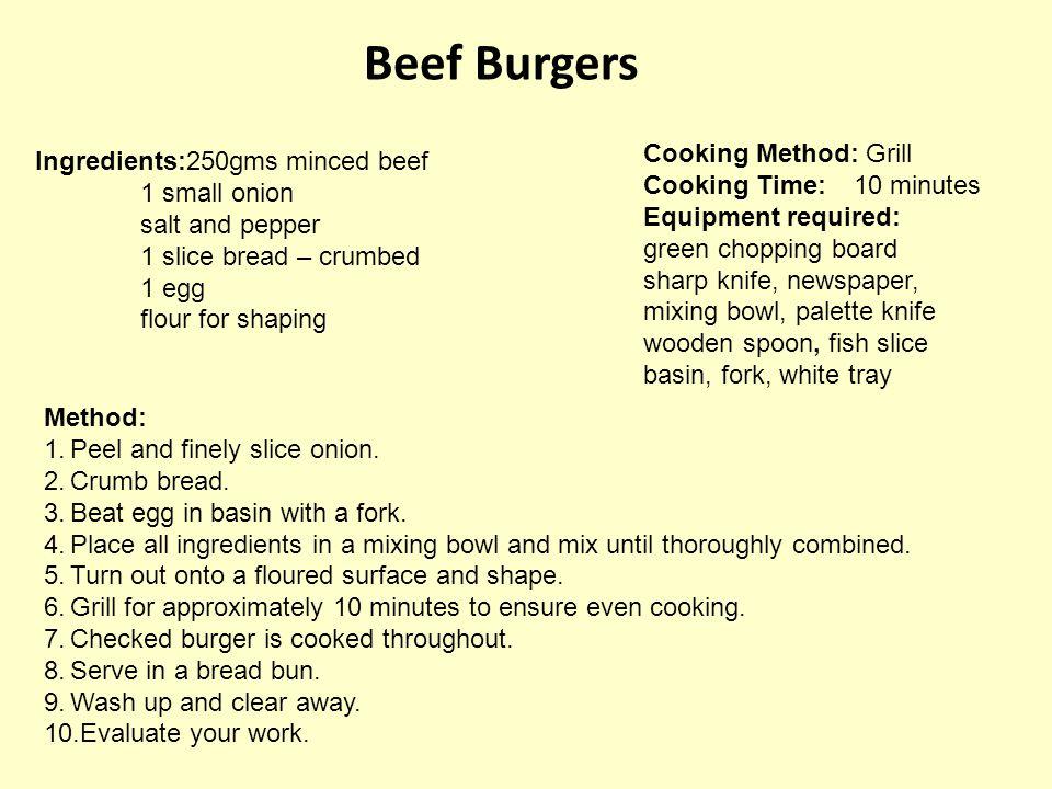 Beef Burgers Cooking Method: Grill Ingredients:250gms minced beef