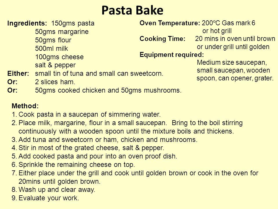 Pasta Bake Ingredients: 150gms pasta 50gms margarine 50gms flour