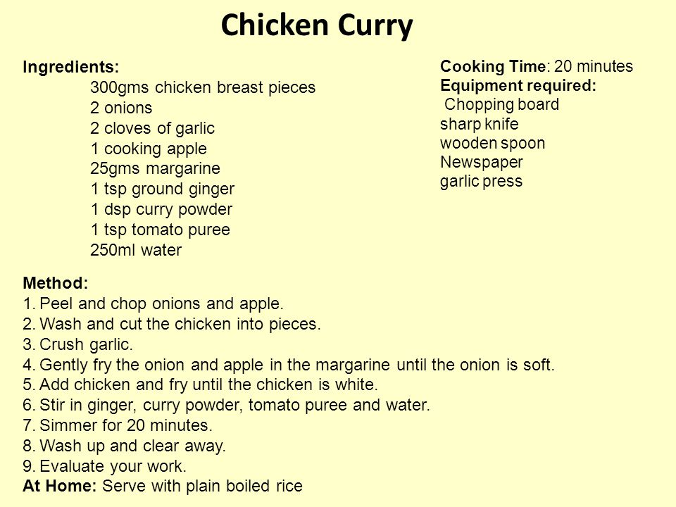 Chicken Curry Ingredients: 300gms chicken breast pieces 2 onions