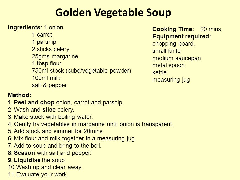 Golden Vegetable Soup Ingredients: 1 onion Cooking Time: 20 mins