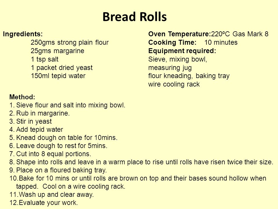 Bread Rolls Ingredients: 250gms strong plain flour 25gms margarine