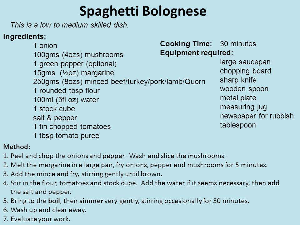 Spaghetti Bolognese This is a low to medium skilled dish. Ingredients: