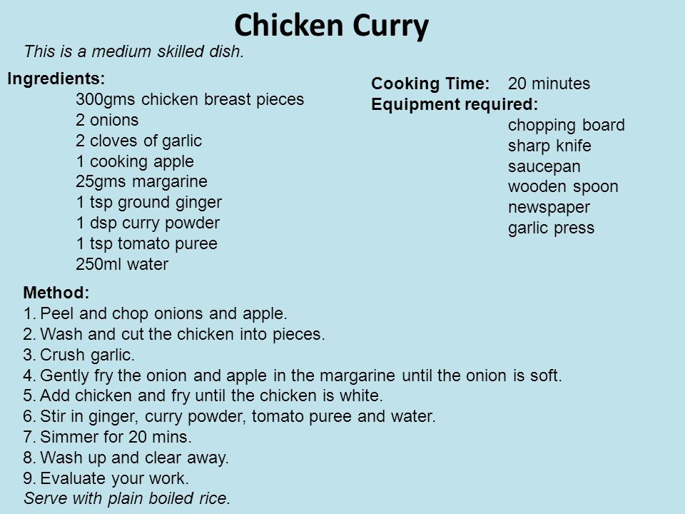 Chicken Curry This is a medium skilled dish. Ingredients: