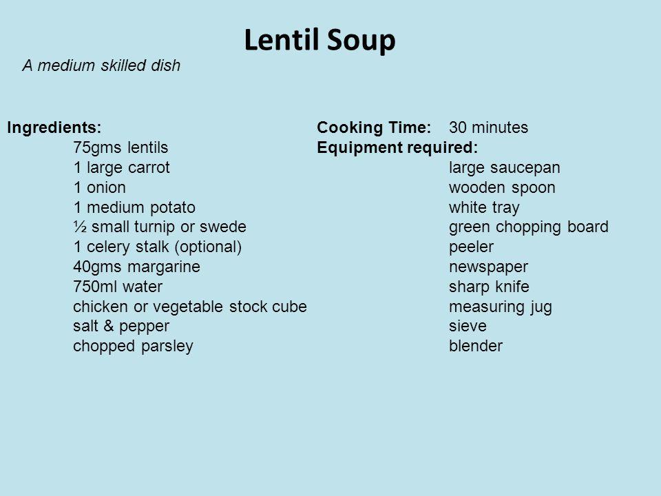 Lentil Soup A medium skilled dish Ingredients: 75gms lentils