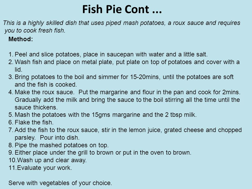 Fish Pie Cont ... This is a highly skilled dish that uses piped mash potatoes, a roux sauce and requires.