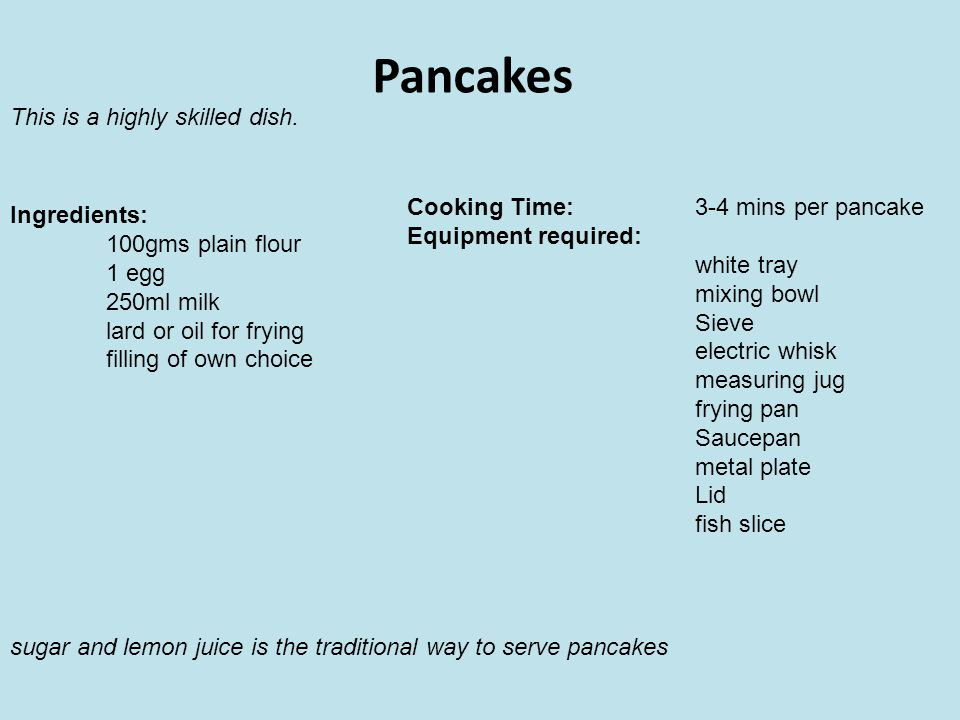 Pancakes This is a highly skilled dish.