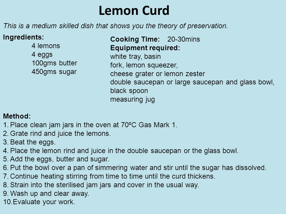 Lemon Curd This is a medium skilled dish that shows you the theory of preservation. Ingredients: 4 lemons.