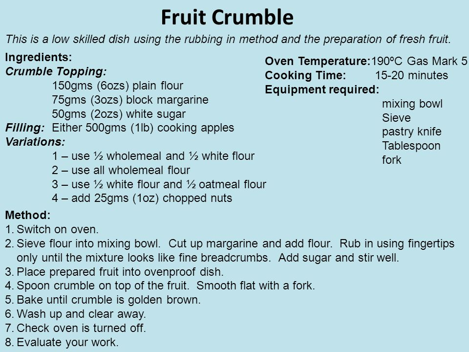 Fruit Crumble This is a low skilled dish using the rubbing in method and the preparation of fresh fruit.