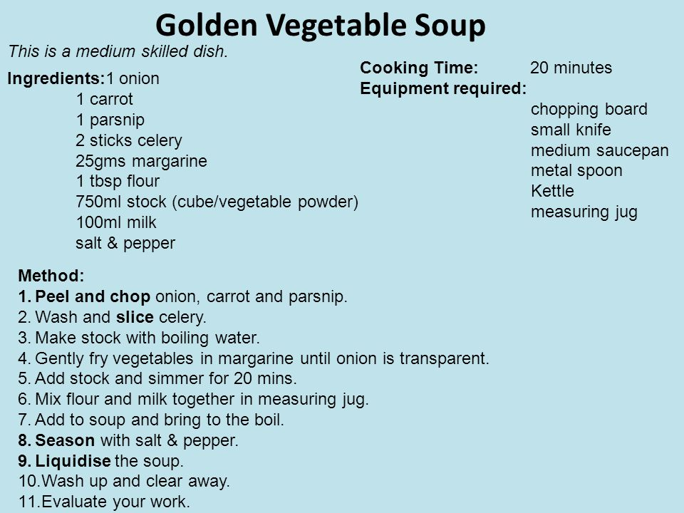 Golden Vegetable Soup This is a medium skilled dish.
