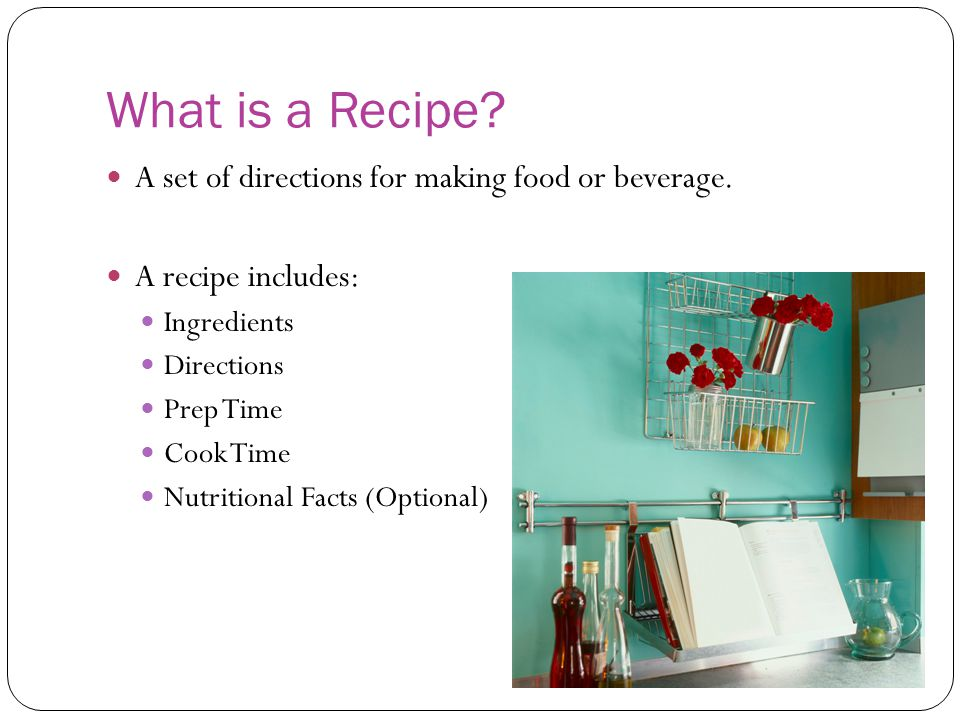 What is a Recipe A set of directions for making food or beverage.