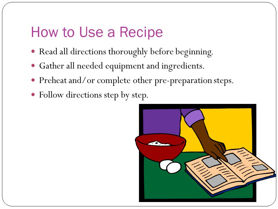 How to Use a Recipe Read all directions thoroughly before beginning.